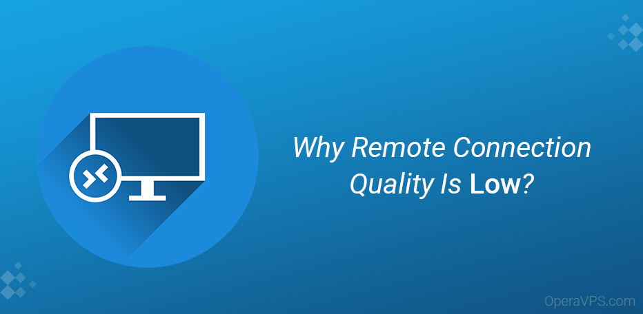 Why Quality Of The RDP Connection Is Low