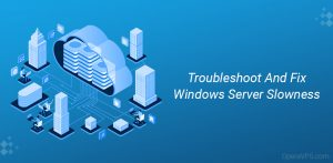 troubleshoot-and-fix-windows-server-slowness