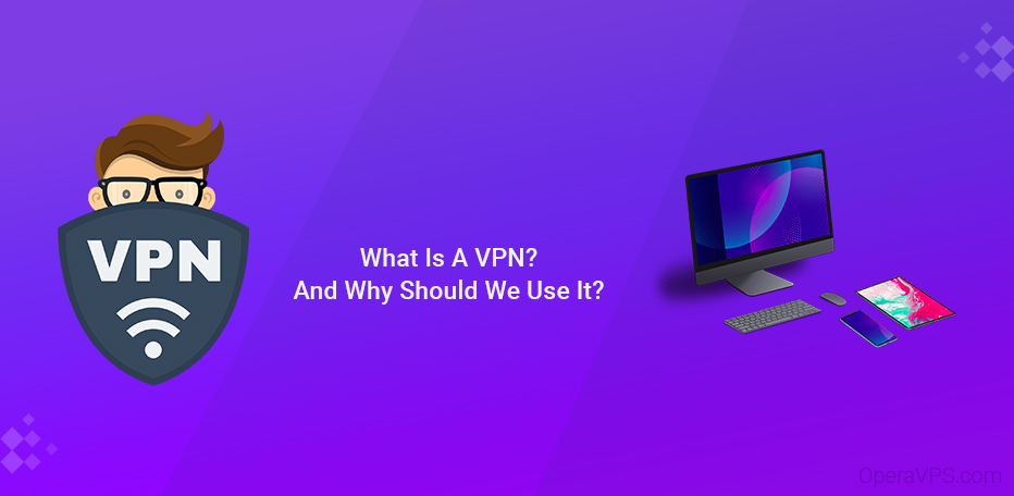 What Is A VPN And Why Should I Use I