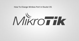 how to change mikrotik Winbox Port