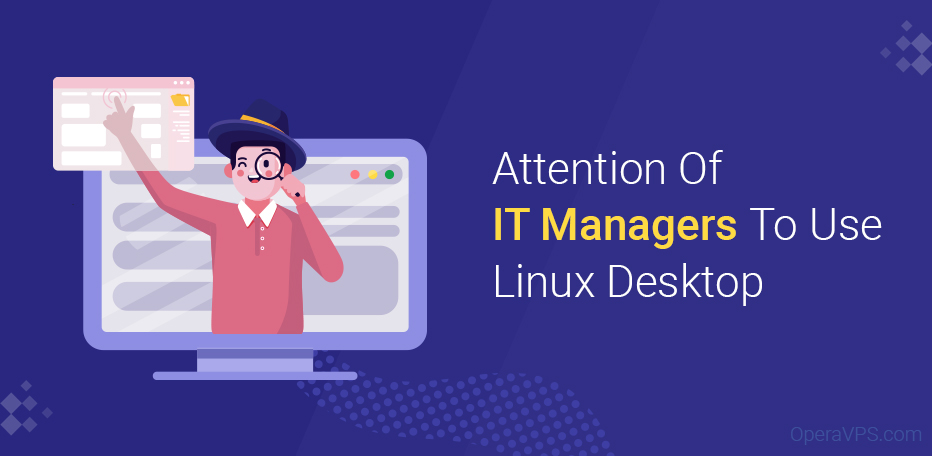 Attention Of IT Managers To Use Linux Desktop