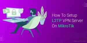 How To Setup An L2TP VPN Server in MikroTik VPS