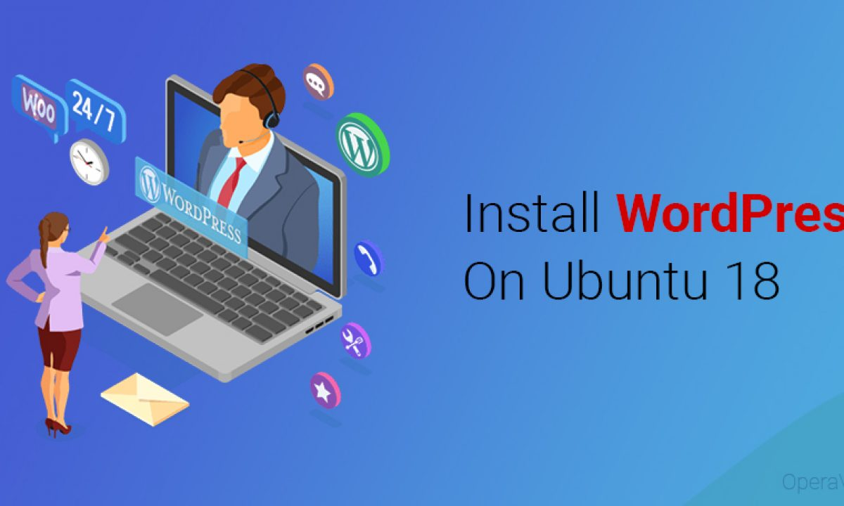 How To Install Wordpress On Ubuntu 18 Vps Operavps