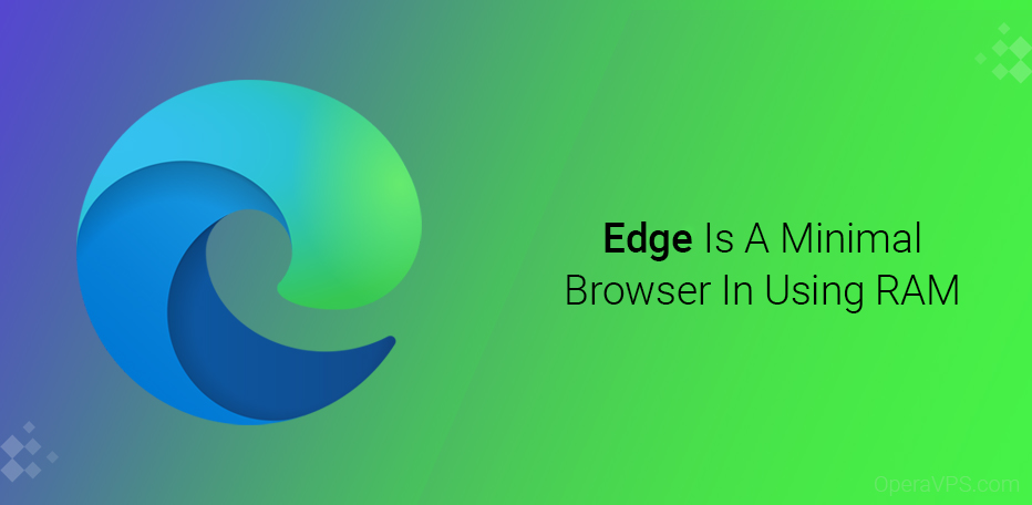 Edge Is A Minimal Browser In Using RAM
