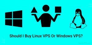 Should I buy Linux VPS Or Windows VPS