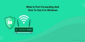 What Is Port Forwarding And How To Use- t In Windows